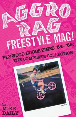 Image for Aggro Rag Freestyle Mag! Plywood Hoods Zines '84-'89: The Complete Collection