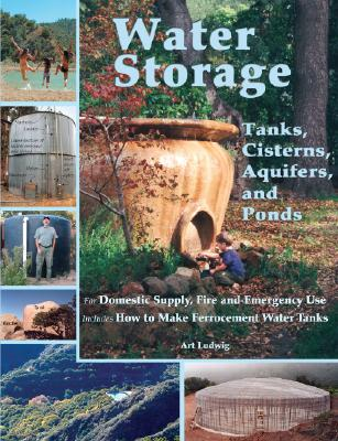Image for Water Storage: Tanks, Cisterns, Aquifers, and Ponds for Domestic Supply, Fire and Emergency Use--Includes How to Make Ferrocement Water Tanks