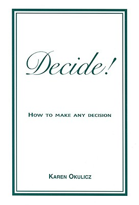 Image for Decide! How to Make Any Decision!