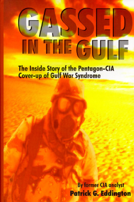 Gassed in the Gulf : The Insider Story of the Pentagon-CIA Cover-Up of Gulf War Syndrome, Eddington, Patrick G.