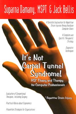 It's Not Carpal Tunnel Syndrome! RSI Theory & Therapy for Computer Professionals, Jack Bellis, Suparna Damany