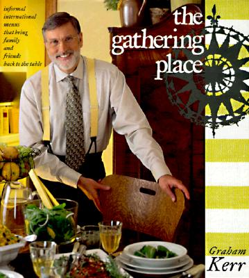 The Gathering Place: Informal International Menus That Bring Family and Friends Back to the Table, Kerr, Graham