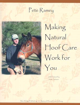 Image for Making Natural Hoof Care Work for You: A Hands-On Manual for Natural Hoof Care All Breeds of Horses and All Equestrian Disciplines for Horse Owners, Farriers, and Veterinarians