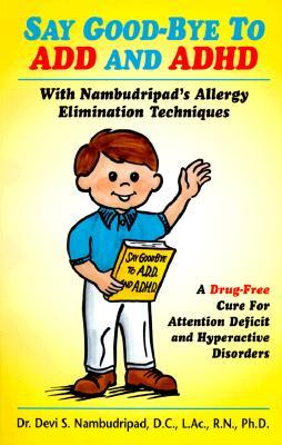 SAY GOOD-BYE TO ADD AND ADHD, DEVI S. NAMBUDRIPAD