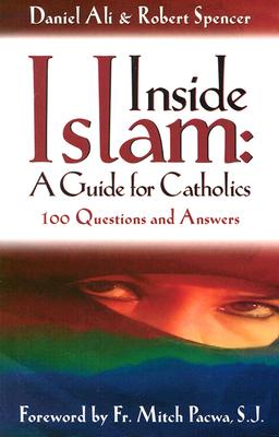 Inside Islam: A Guide for Catholics, DANIEL ALI, ROBERT SPENCER