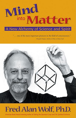 Image for Mind into Matter: A New Alchemy of Science and Spirit