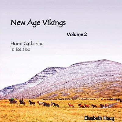 New Age Vikings Volume 2, Horsegathering in Iceland, by Elisabeth Anne Haug (Author, Photographer)