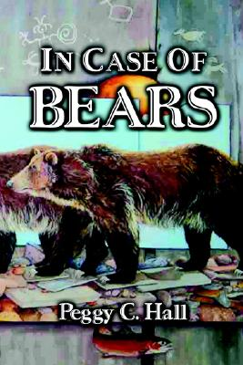 Image for In Case of Bears: Poems by Peggy C. Hall