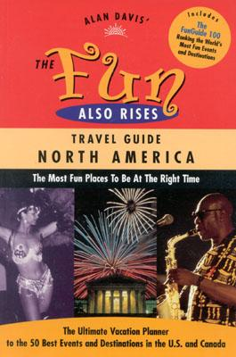 Image for The Fun Also Rises Travel Guide North America: The Most Fun Places To Be At The Right Time