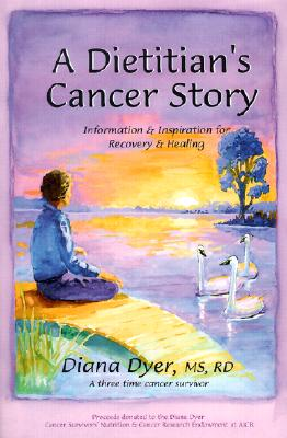 A Dietitian's Cancer Story, Dyer,Eric/Dyer,Eric/Dyer,Eric