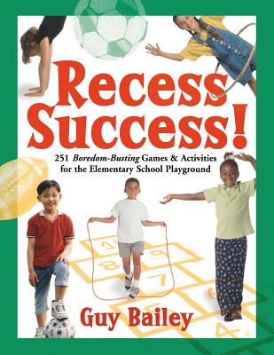 Image for Recess Success!: 251 Boredom-Busting Games & Activities for the Elementary School Playground
