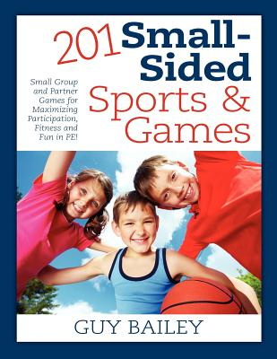 Image for 201 Small-Sided Sports & Games: Small Group & Partner Games for Maximizing Participation, Fitness & Fun in PE!