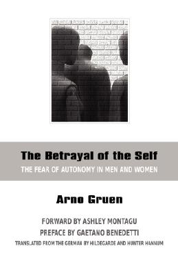 Image for The Betrayal of the Self: The Fear of Autonomy in Men and Women