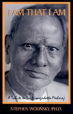 I Am That I Am: A Tribute to Sri Nisargadatta Maharaj, Wolinsky, Stephen