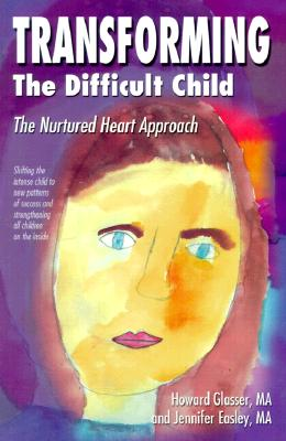 Transforming the Difficult Child: The Nurtured Heart Approach, Howard Glasser; Jennifer Easley