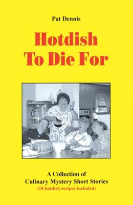 Image for Hotdish To Die For: A Collection of Culinary Mystery Short Stories Including 18 Hotdish Recipes