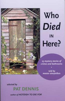 Who Died In Here? : 25 Mystery Stories Of Crimes & Bathrooms, PAT DENNIS