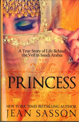 Princess: A True Story of Life Behind the Veil in Saudi Arab, Sasson, Jean