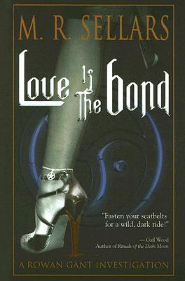 Image for Love Is the Bond: A Rowan Gant Investigation