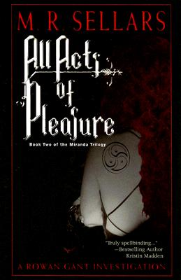All Acts of Pleasure: A Rowan Gant Investigation, Sellars, M. R.