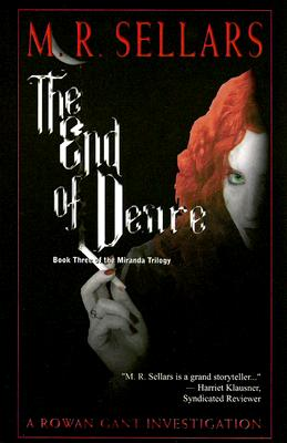The End of Desire: A Rowan Gant Investigation, Sellars, M. R.