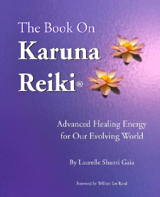 Image for The Book on Karuna Reiki: Advanced Healing Energy for Our Evolving World
