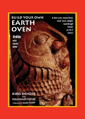 Image for Build Your Own Earth Oven, 3rd Edition: A Low-Cost Wood-Fired Mud Oven; Simple Sourdough Bread; Perfect Loaves