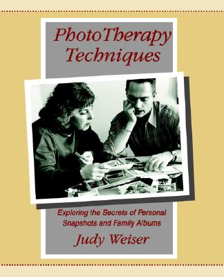 Image for Phototherapy Techniques: Exploring the Secrets of Personal Snapshots and Family Albums (2nd Edition)