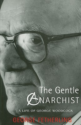 Image for The Gentle Anarchist: A Life of George Woodcock