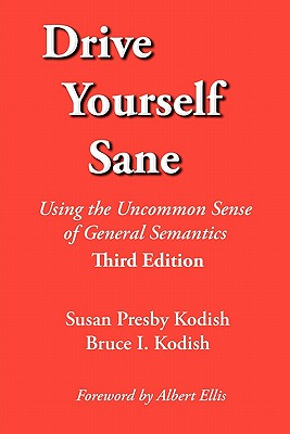Image for Drive Yourself Sane: Using the Uncommon Sense of General Semantics. Third Edition.