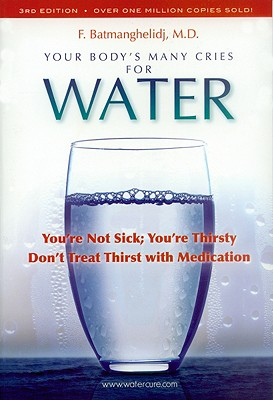 Your Body's Many Cries for Water, F. Batmanghelidj; M.D.