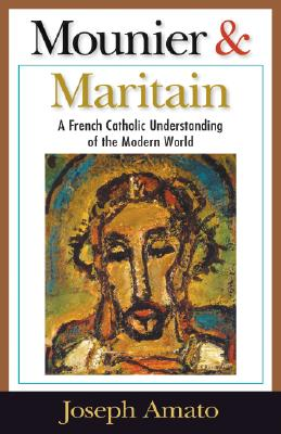 Mounier & Maritain: A French Catholic Understanding of the Modern World, JOSEPH A. AMATO