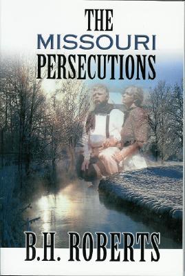 The Missouri Persecutions, B. H. Roberts
