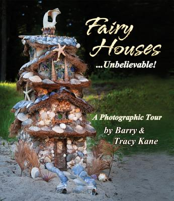 Fairy Houses... Unbelievable!: A Photographic Tou, BARRY KANE