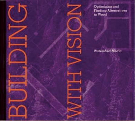 Image for Building with Vision: Optimizing and Finding Alternatives to Wood (Wood Reduction Trilogy)