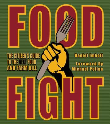 Food Fight: The Citizen's Guide to the Next Food and Farm Bill, Imhoff, Daniel