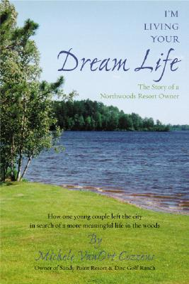 Image for I'm Living Your Dream Life: The Story of a Northwoods Resort Owner