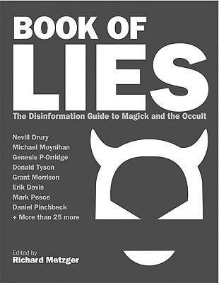 Book of lies : the Disinformation guide to magick and the occult : (being an alchemical formula to rip a hole in the fabric of reality), METZGER, Richard - Editor