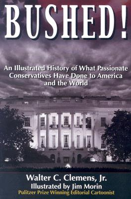 Image for BUSHED! AN ILLUSTRATED HISTORY OF WHAT PASSIONATE CONSERVATIVES HAVE DONE TO AMERIC