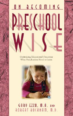 On Becoming Preschool Wise: Optimizing Educational Outcomes What Preschoolers Need to Learn, Ezzo, Gary; Bucknam, Robert