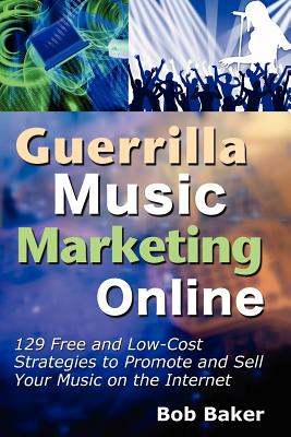 Image for Guerrilla Music Marketing Online: 129 Free & Low-Cost Strategies to Promote & Sell Your Music on the Internet