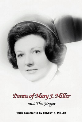 Image for Poems of Mary J. Miller - and The Singer: Instructions For Anyone Who Loves To Sing