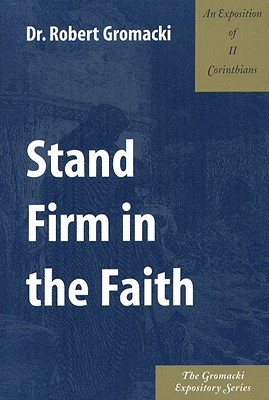 Image for Stand Firm in the Faith : An Exposition of II Corinthians
