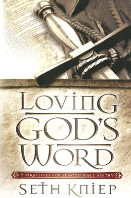Image for Loving God's Word: 7 Strategies for Slaying Bible Apathy