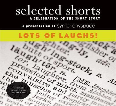 Selected Shorts: Lots of Laughs! (Selected Shorts: A Celebration of the Short Story) (v. XVIII), David Schickler, Ron Carlson, Isaiah Sheffer, John Updike, Neil Gaiman, Etgar Keret, Nicholson Baker