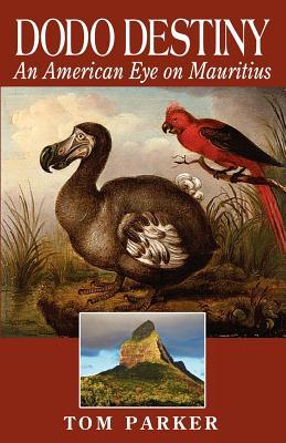 Dodo Destiny: An American Eye On Mauritius, Parker, Tom