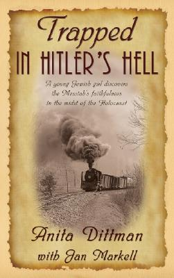 Image for Trapped in Hitler's Hell: A young Jewish girl discovers the Messiah?s faithfulness in the midst of the Holocaust