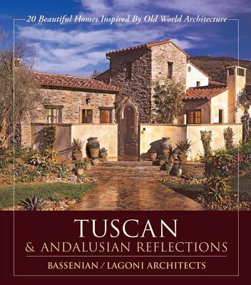 TUSCAN & ANDALUSIAN REFLECTIONS : 20 BEAUTIFUL HOMES INSPIRED BY OLD WORLD ARCHITECTURE, BASSENIAN / LAGONI ARCHITECTS