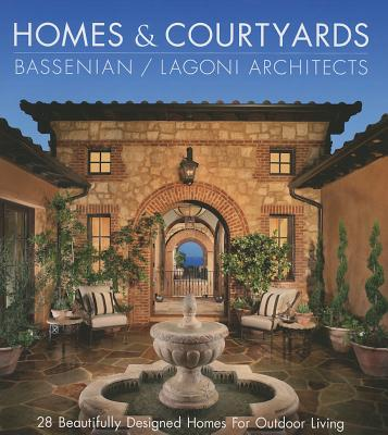 Homes & Courtyards-28 Beautifully Designed Homes for Outdoorliving: Homes & Courtyards, Rickard Bailey  (Author)