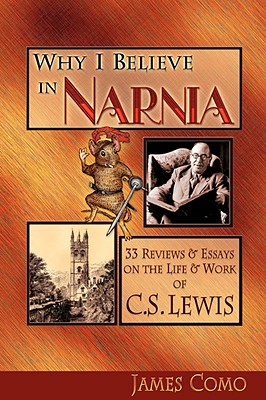 Image for Why I Believe in Narnia: 33 Reviews & Essays on the Life & Works of C.S. Lewis